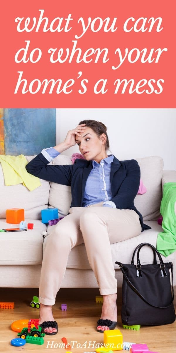 Feeling like your home is out of control? Here's what you can do when your home's a mess.</