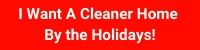 I Want a Cleaner Home By the Holidays!